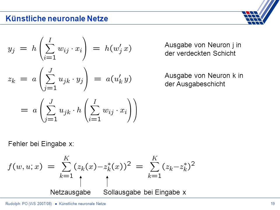 Rudolph: PO (WS 2007/08) Künstliche neuronale Netze19 Künstliche neuronale Netze Ausgabe von Neuron j in der verdeckten Schicht Ausgabe von Neuron k i