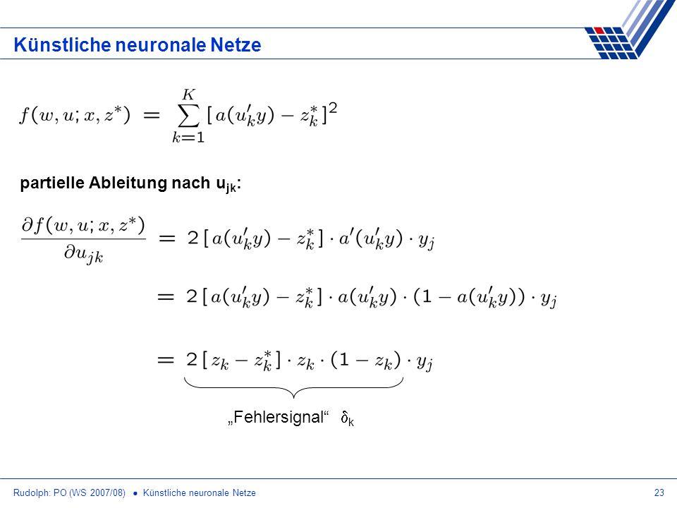 Rudolph: PO (WS 2007/08) Künstliche neuronale Netze23 Künstliche neuronale Netze partielle Ableitung nach u jk : Fehlersignal k