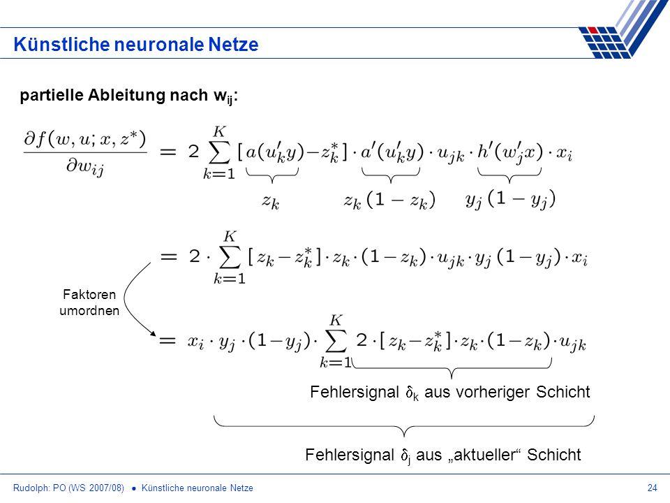 Rudolph: PO (WS 2007/08) Künstliche neuronale Netze24 Künstliche neuronale Netze partielle Ableitung nach w ij : Fehlersignal k aus vorheriger Schicht