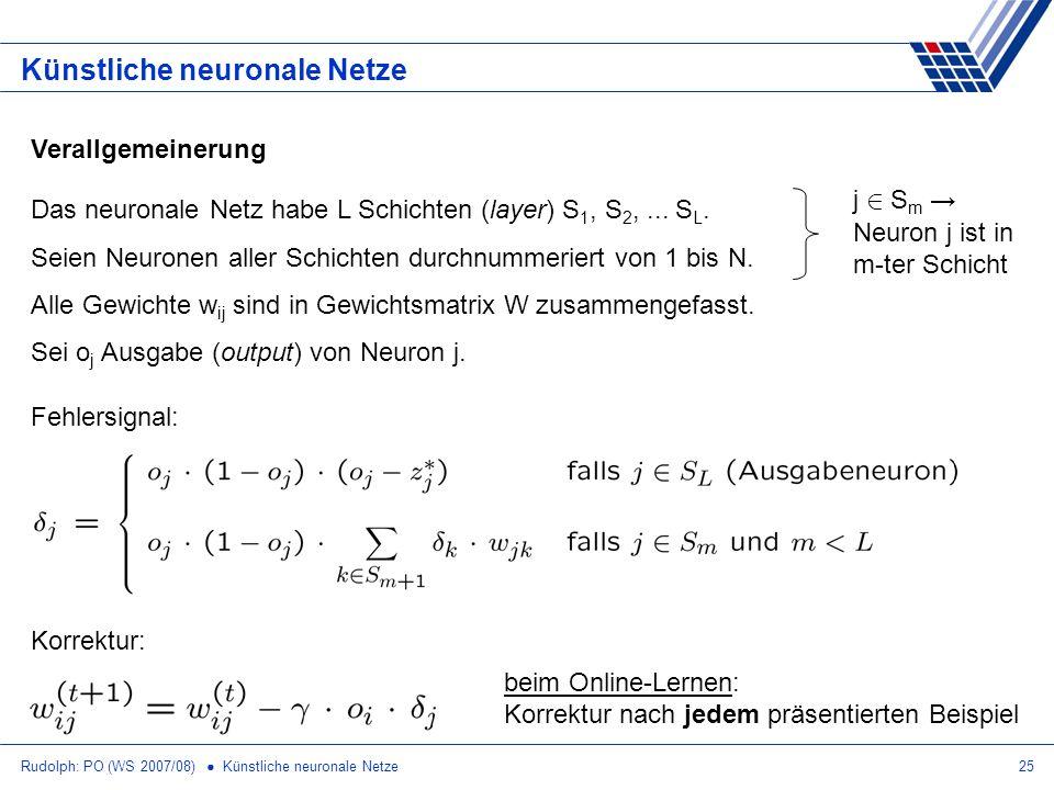 Rudolph: PO (WS 2007/08) Künstliche neuronale Netze25 Künstliche neuronale Netze Verallgemeinerung Das neuronale Netz habe L Schichten (layer) S 1, S