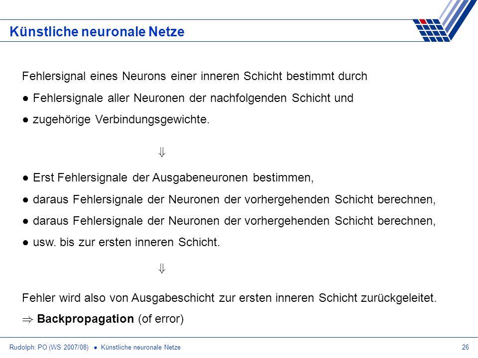 Rudolph: PO (WS 2007/08) Künstliche neuronale Netze26 Künstliche neuronale Netze Fehlersignal eines Neurons einer inneren Schicht bestimmt durch Fehle