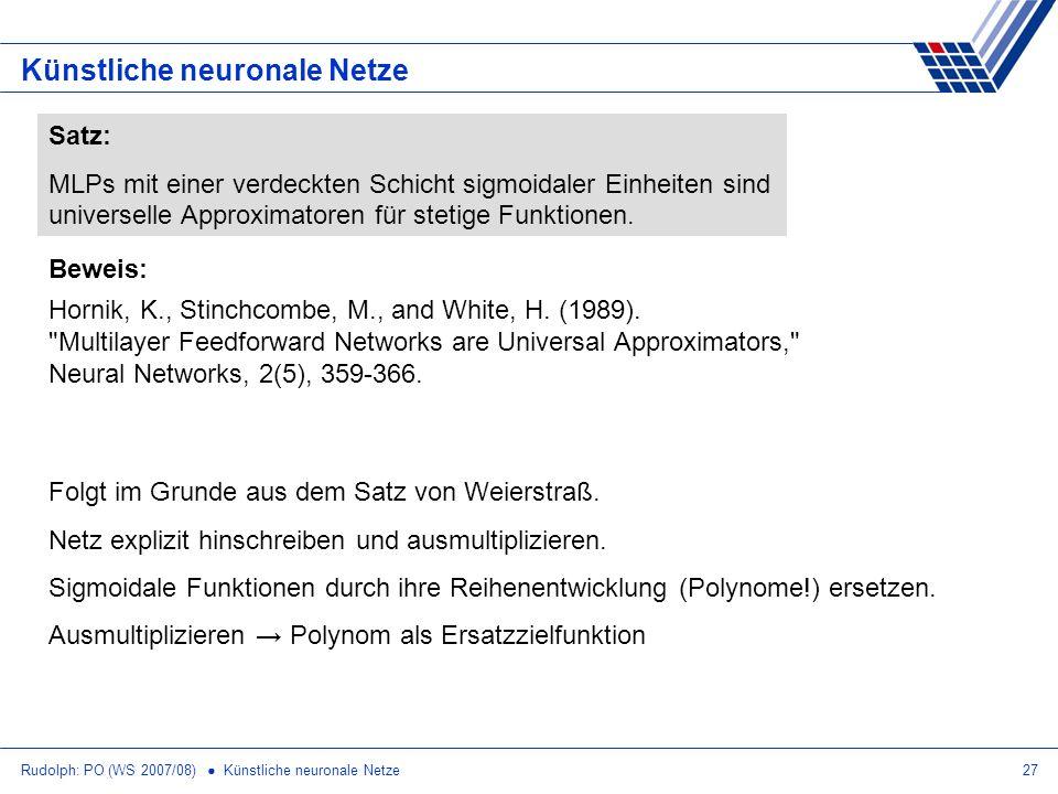 Rudolph: PO (WS 2007/08) Künstliche neuronale Netze27 Künstliche neuronale Netze Hornik, K., Stinchcombe, M., and White, H. (1989).