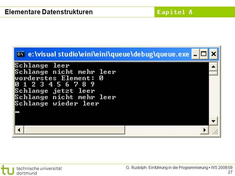 Kapitel 8 G. Rudolph: Einführung in die Programmierung WS 2008/09 27 Elementare Datenstrukturen