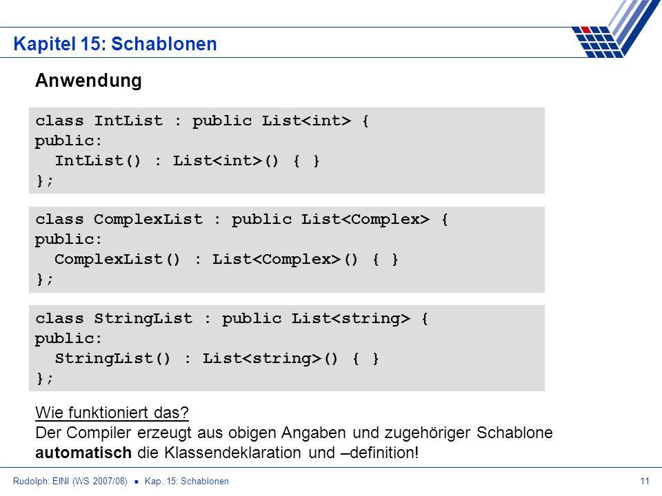 Rudolph: EINI (WS 2007/08) Kap. 15: Schablonen11 Kapitel 15: Schablonen Anwendung class IntList : public List { public: IntList() : List () { } }; cla