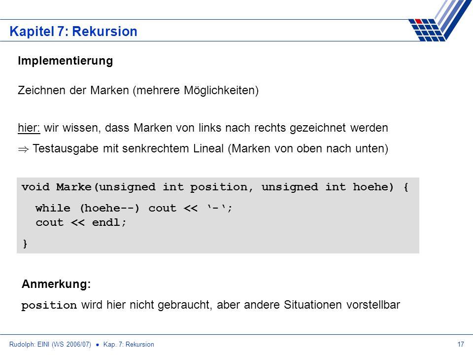 Rudolph: EINI (WS 2006/07) Kap. 7: Rekursion17 Kapitel 7: Rekursion Implementierung Zeichnen der Marken (mehrere Möglichkeiten) hier: wir wissen, dass