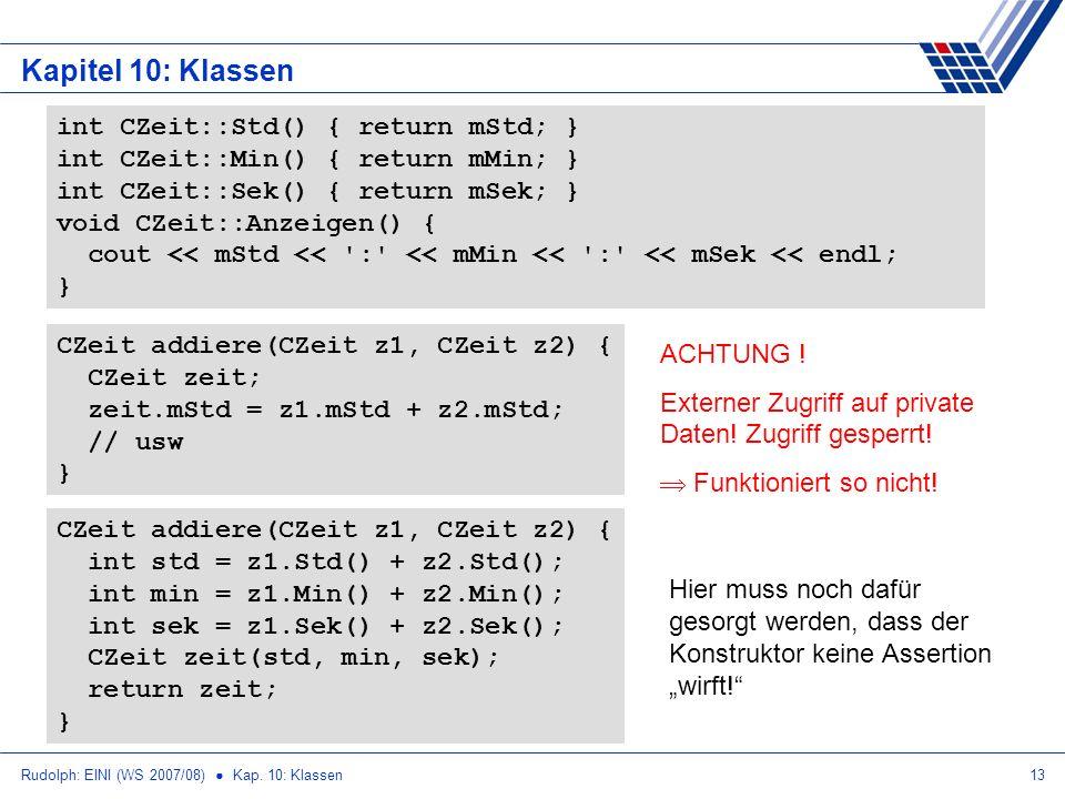Rudolph: EINI (WS 2007/08) Kap. 10: Klassen13 Kapitel 10: Klassen CZeit addiere(CZeit z1, CZeit z2) { int std = z1.Std() + z2.Std(); int min = z1.Min(