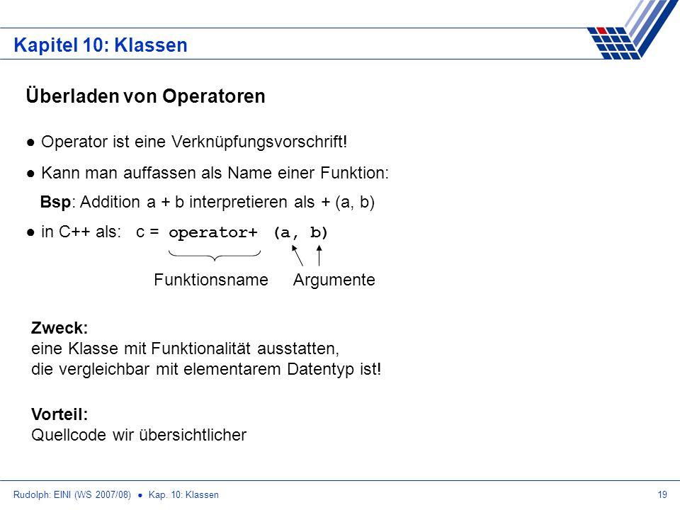 Rudolph: EINI (WS 2007/08) Kap. 10: Klassen19 Kapitel 10: Klassen Operator ist eine Verknüpfungsvorschrift! Kann man auffassen als Name einer Funktion