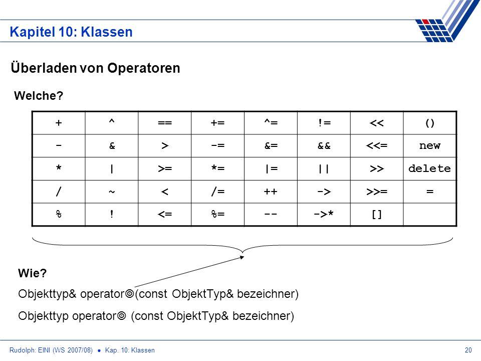 Rudolph: EINI (WS 2007/08) Kap. 10: Klassen20 Kapitel 10: Klassen Überladen von Operatoren Welche? +^==+=^=!=<<() -&>-=&=&&<<=new *|>=*=|=||>>delete /