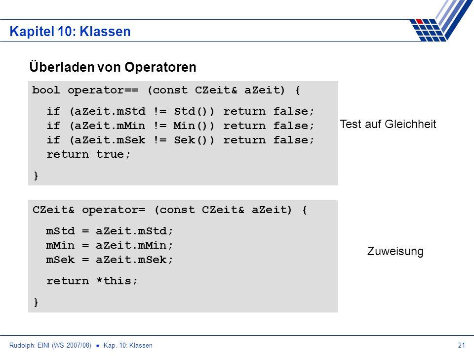 Rudolph: EINI (WS 2007/08) Kap. 10: Klassen21 Kapitel 10: Klassen Überladen von Operatoren CZeit& operator= (const CZeit& aZeit) { mStd = aZeit.mStd;