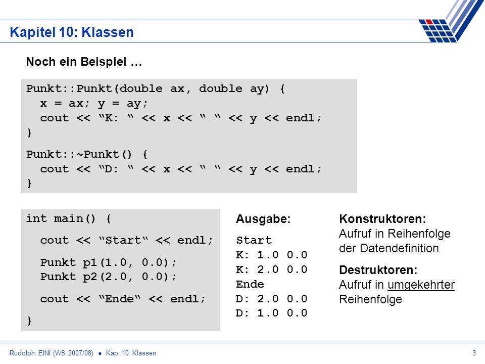 Rudolph: EINI (WS 2007/08) Kap. 10: Klassen3 Kapitel 10: Klassen Punkt::Punkt(double ax, double ay) { x = ax; y = ay; cout << K: << x << << y << endl;