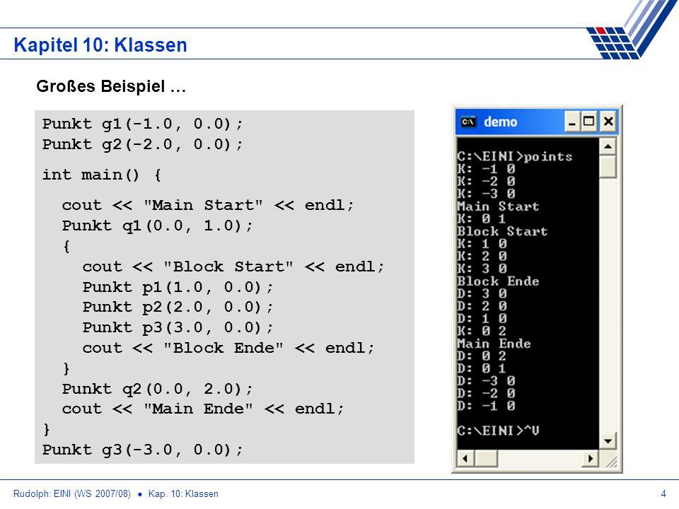 Rudolph: EINI (WS 2007/08) Kap. 10: Klassen4 Kapitel 10: Klassen Großes Beispiel … Punkt g1(-1.0, 0.0); Punkt g2(-2.0, 0.0); int main() { cout <<
