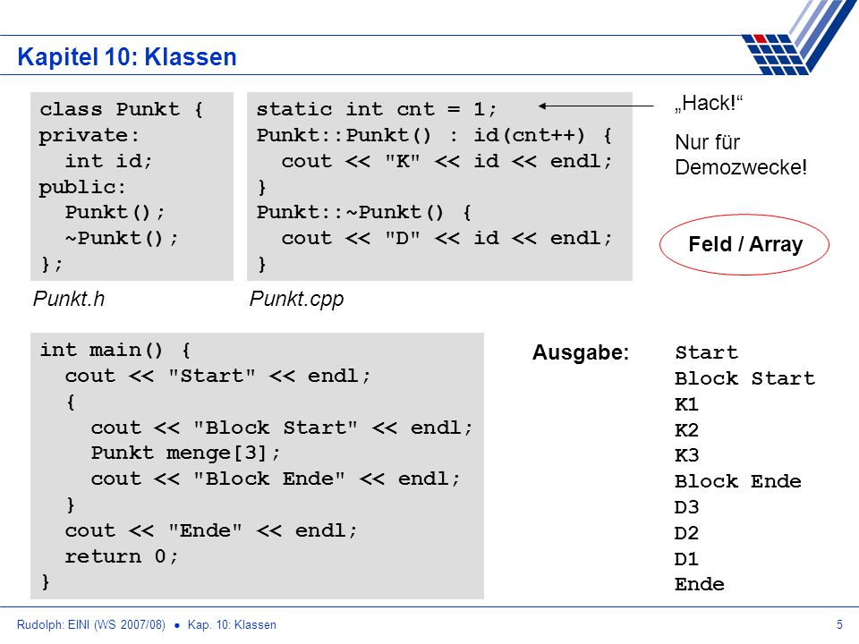 Rudolph: EINI (WS 2007/08) Kap. 10: Klassen5 Kapitel 10: Klassen class Punkt { private: int id; public: Punkt(); ~Punkt(); }; Punkt.h static int cnt =