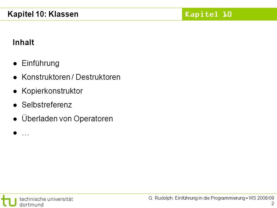 Kapitel 10 G. Rudolph: Einführung in die Programmierung WS 2008/09 43 Kapitel 10: Klassen