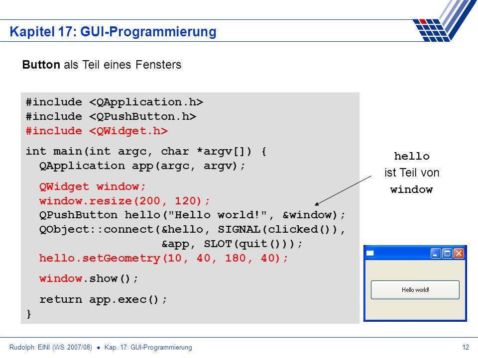 Rudolph: EINI (WS 2007/08) Kap. 17: GUI-Programmierung12 Kapitel 17: GUI-Programmierung #include int main(int argc, char *argv[]) { QApplication app(a