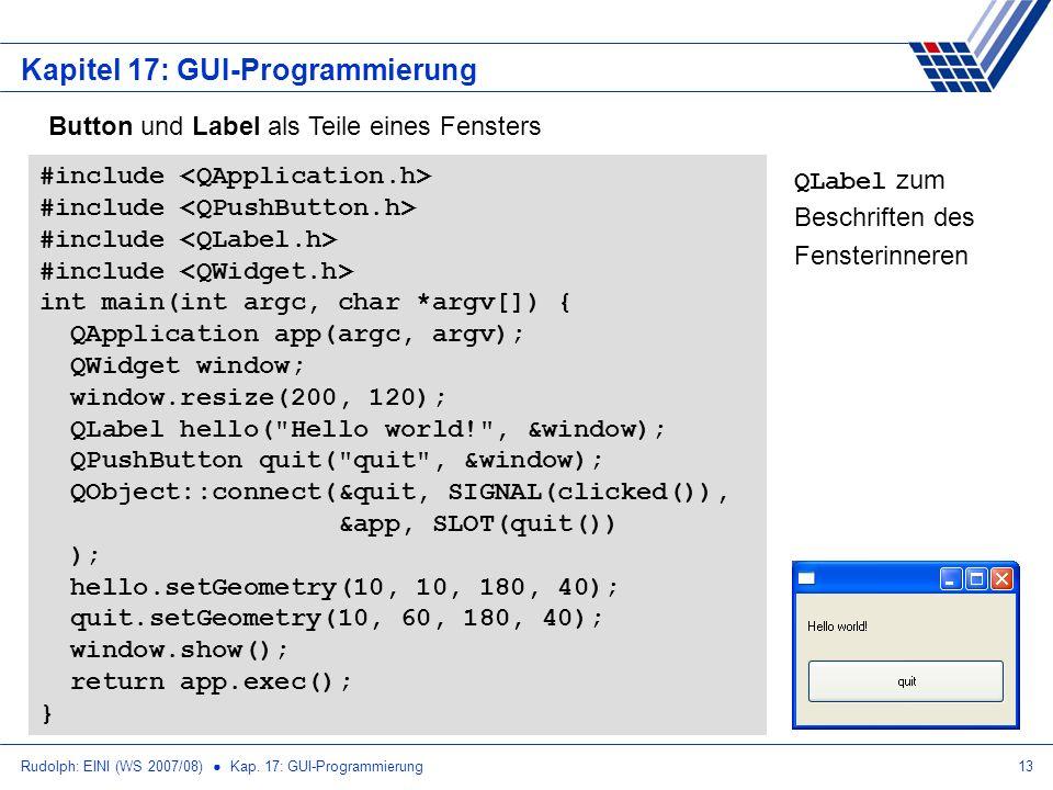 Rudolph: EINI (WS 2007/08) Kap. 17: GUI-Programmierung13 Kapitel 17: GUI-Programmierung Button und Label als Teile eines Fensters #include int main(in
