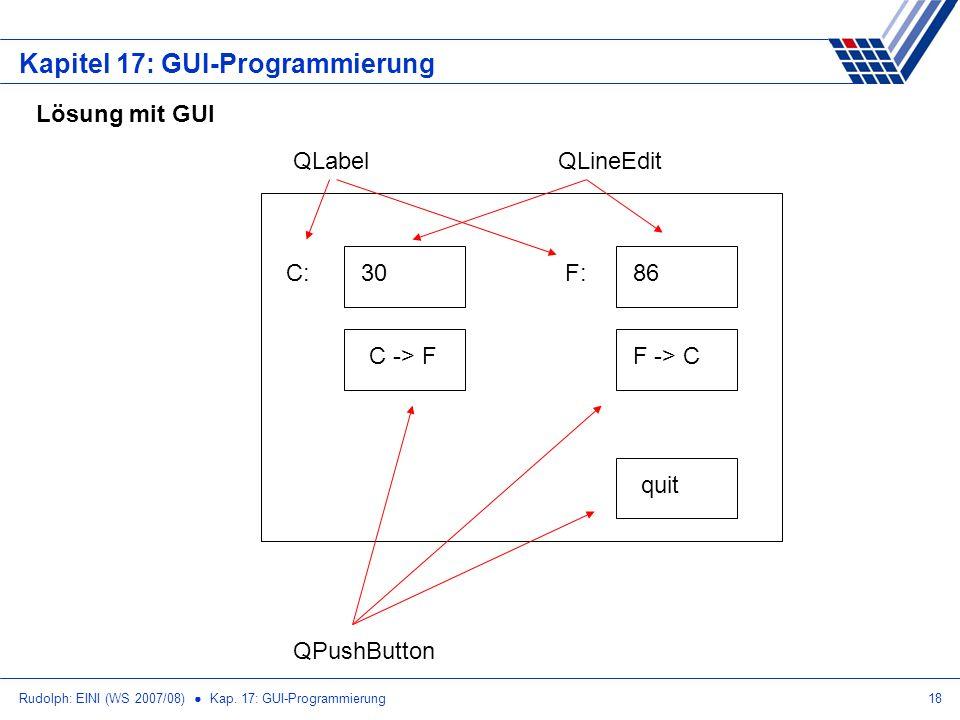 Rudolph: EINI (WS 2007/08) Kap. 17: GUI-Programmierung18 Kapitel 17: GUI-Programmierung Lösung mit GUI quit F -> CC -> F 3086C:F: QPushButton QLabelQL