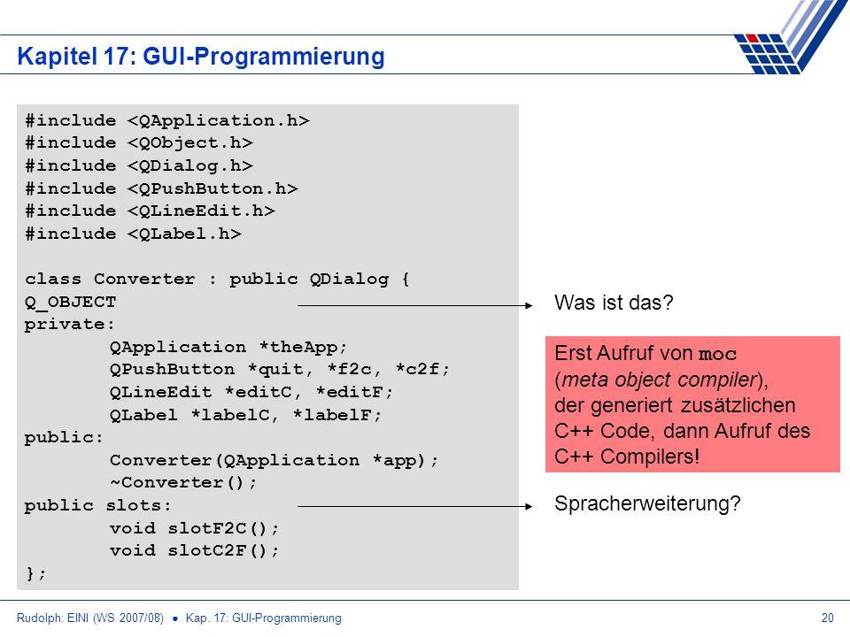 Rudolph: EINI (WS 2007/08) Kap. 17: GUI-Programmierung20 Kapitel 17: GUI-Programmierung #include class Converter : public QDialog { Q_OBJECT private: