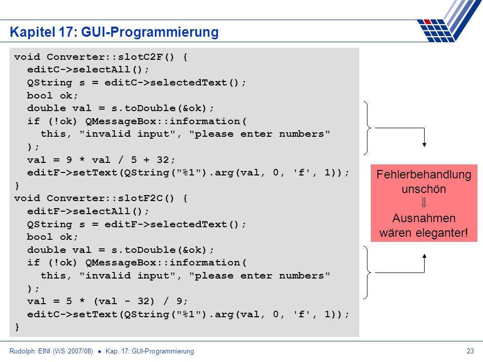 Rudolph: EINI (WS 2007/08) Kap. 17: GUI-Programmierung23 Kapitel 17: GUI-Programmierung void Converter::slotC2F() { editC->selectAll(); QString s = ed