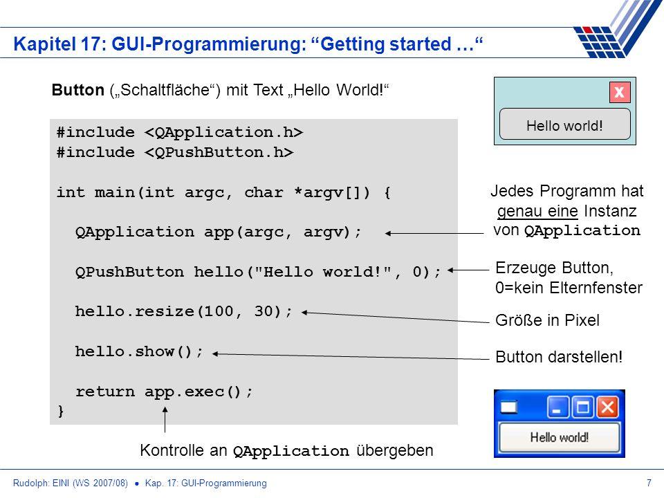 Rudolph: EINI (WS 2007/08) Kap. 17: GUI-Programmierung7 Kapitel 17: GUI-Programmierung: Getting started … #include int main(int argc, char *argv[]) {