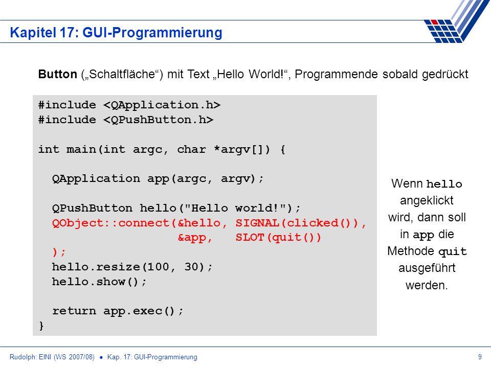 Rudolph: EINI (WS 2007/08) Kap. 17: GUI-Programmierung9 Kapitel 17: GUI-Programmierung #include int main(int argc, char *argv[]) { QApplication app(ar