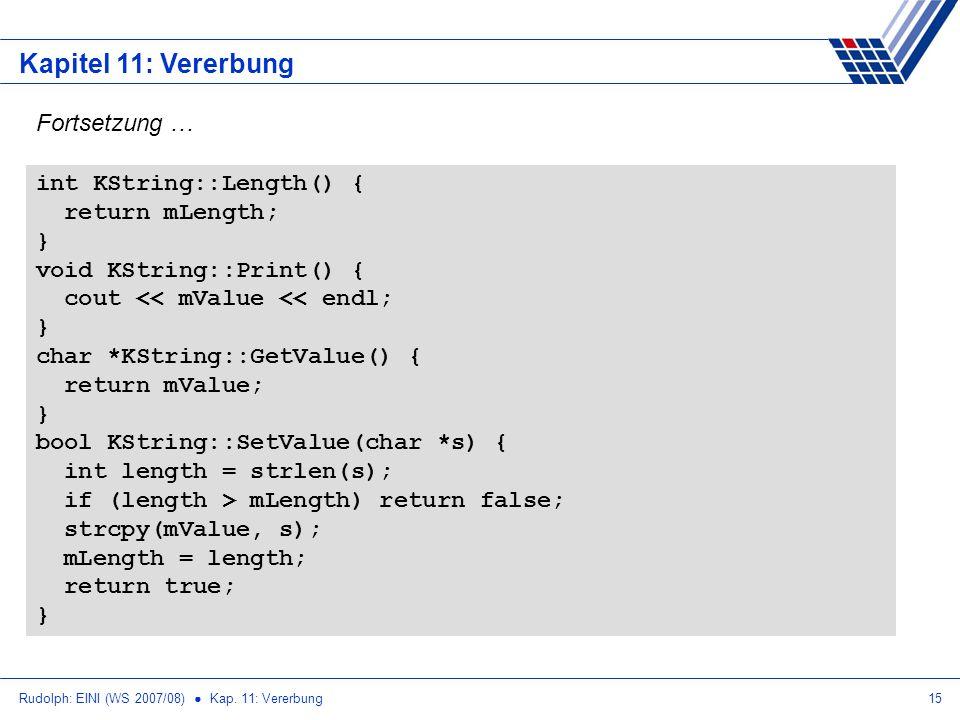 Rudolph: EINI (WS 2007/08) Kap. 11: Vererbung15 Kapitel 11: Vererbung int KString::Length() { return mLength; } void KString::Print() { cout << mValue
