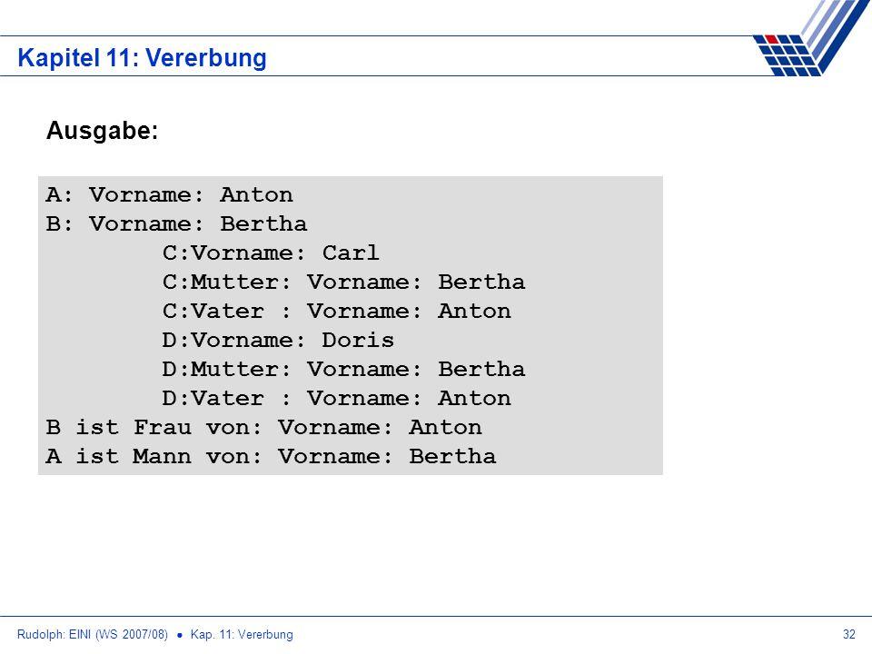 Rudolph: EINI (WS 2007/08) Kap. 11: Vererbung32 Kapitel 11: Vererbung A: Vorname: Anton B: Vorname: Bertha C:Vorname: Carl C:Mutter: Vorname: Bertha C