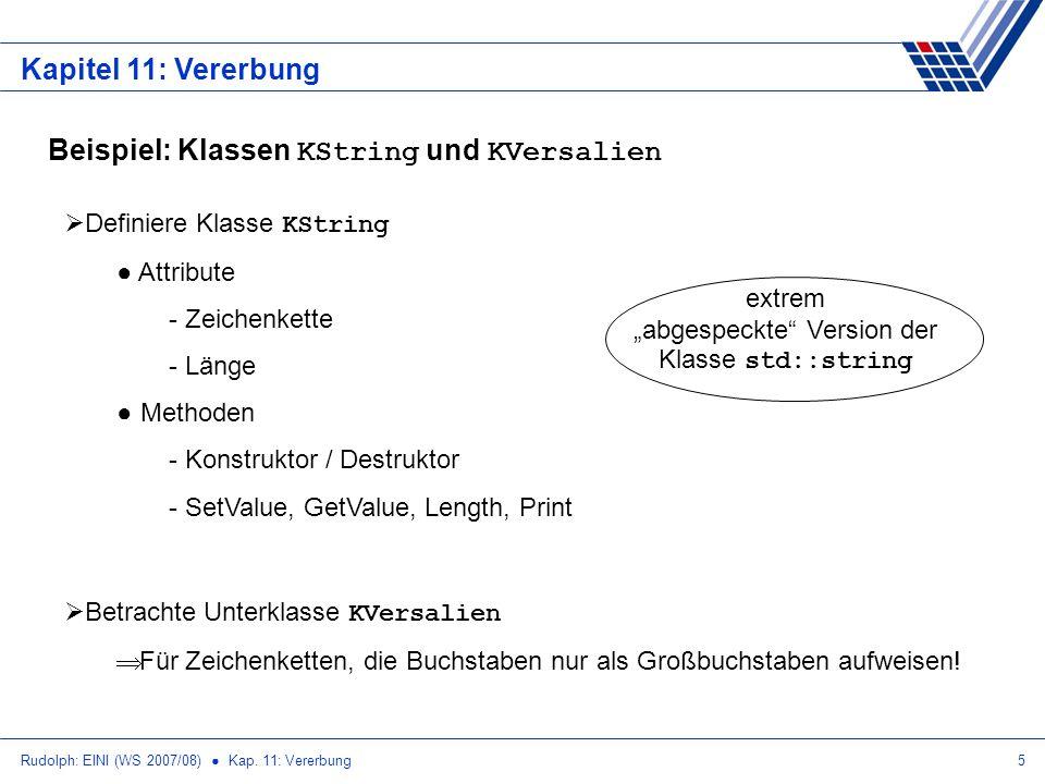 Rudolph: EINI (WS 2007/08) Kap. 11: Vererbung5 Kapitel 11: Vererbung Beispiel: Klassen KString und KVersalien Definiere Klasse KString Attribute - Zei