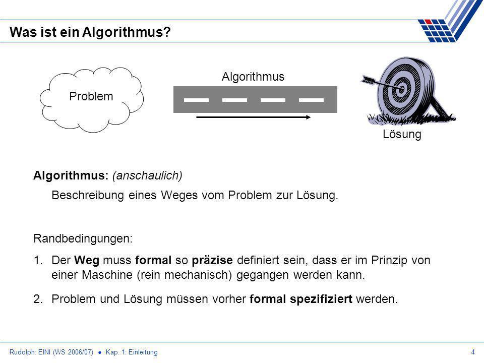 Rudolph: EINI (WS 2006/07) Kap.1: Einleitung4 Was ist ein Algorithmus.