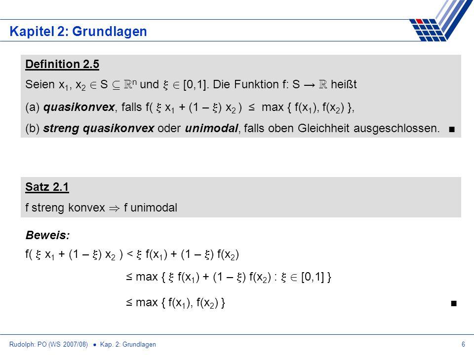 Rudolph: PO (WS 2007/08) Kap. 2: Grundlagen6 Kapitel 2: Grundlagen Definition 2.5 Seien x 1, x 2 2 S µ R n und 2 [0,1]. Die Funktion f: S R heißt (a)