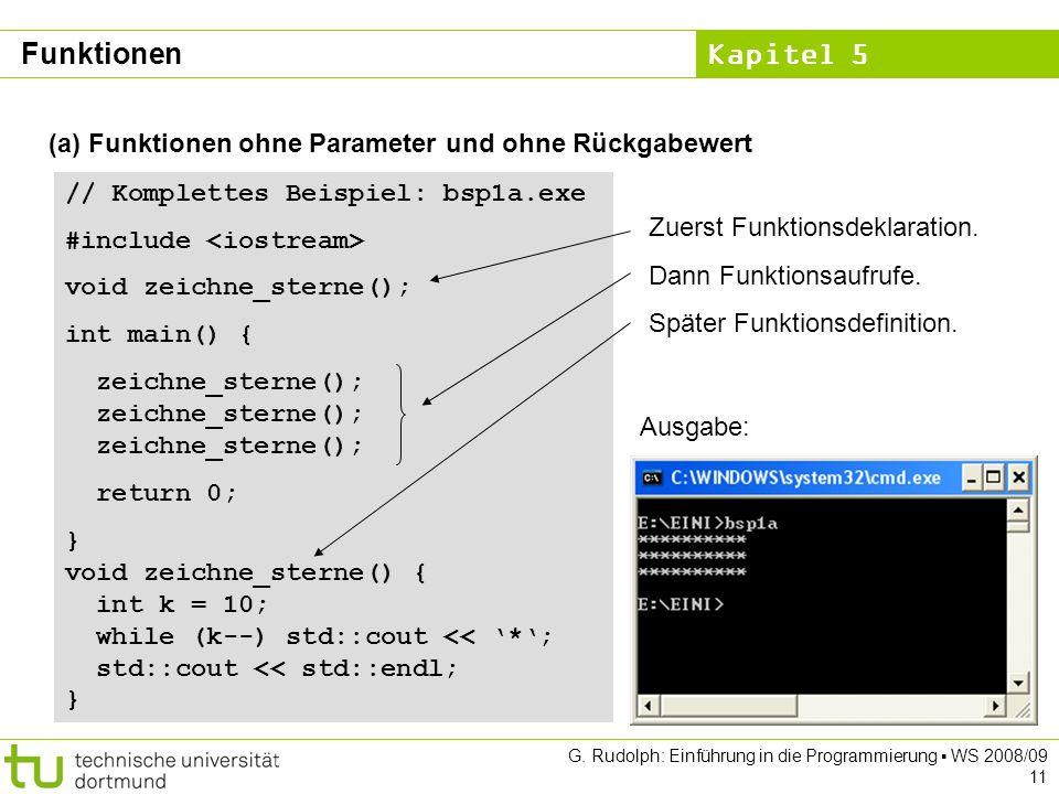 Kapitel 5 G. Rudolph: Einführung in die Programmierung WS 2008/09 11 (a) Funktionen ohne Parameter und ohne Rückgabewert // Komplettes Beispiel: bsp1a