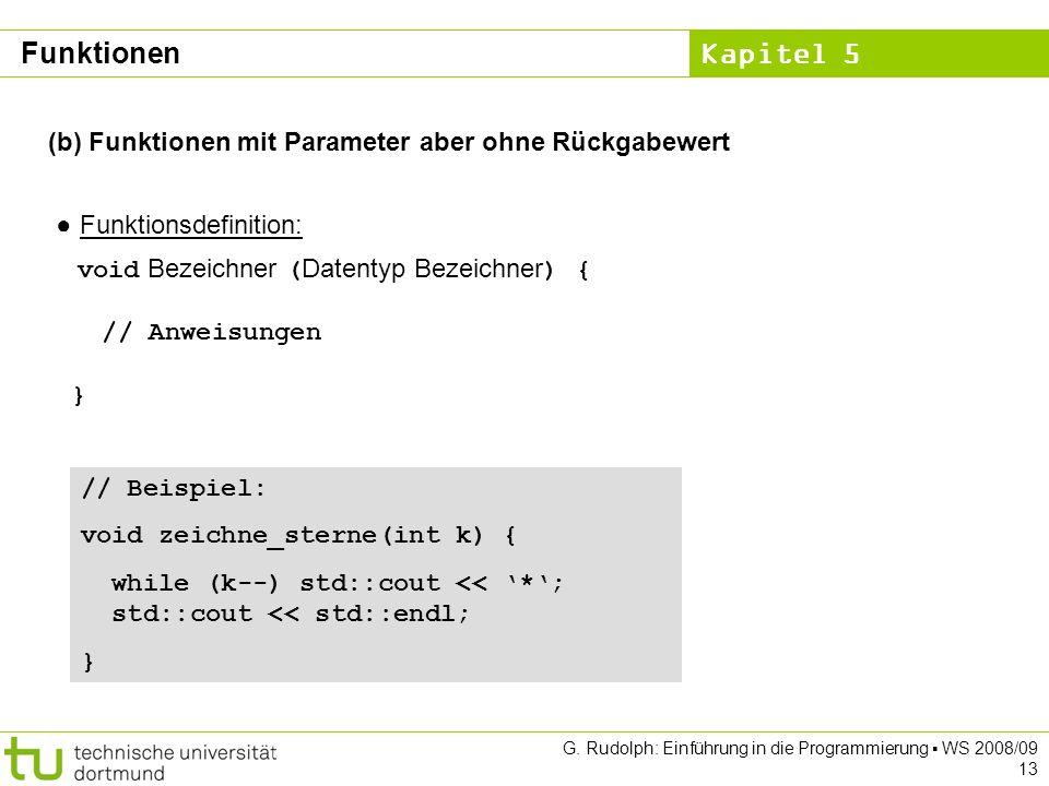 Kapitel 5 G. Rudolph: Einführung in die Programmierung WS 2008/09 13 (b) Funktionen mit Parameter aber ohne Rückgabewert Funktionsdefinition: void Bez