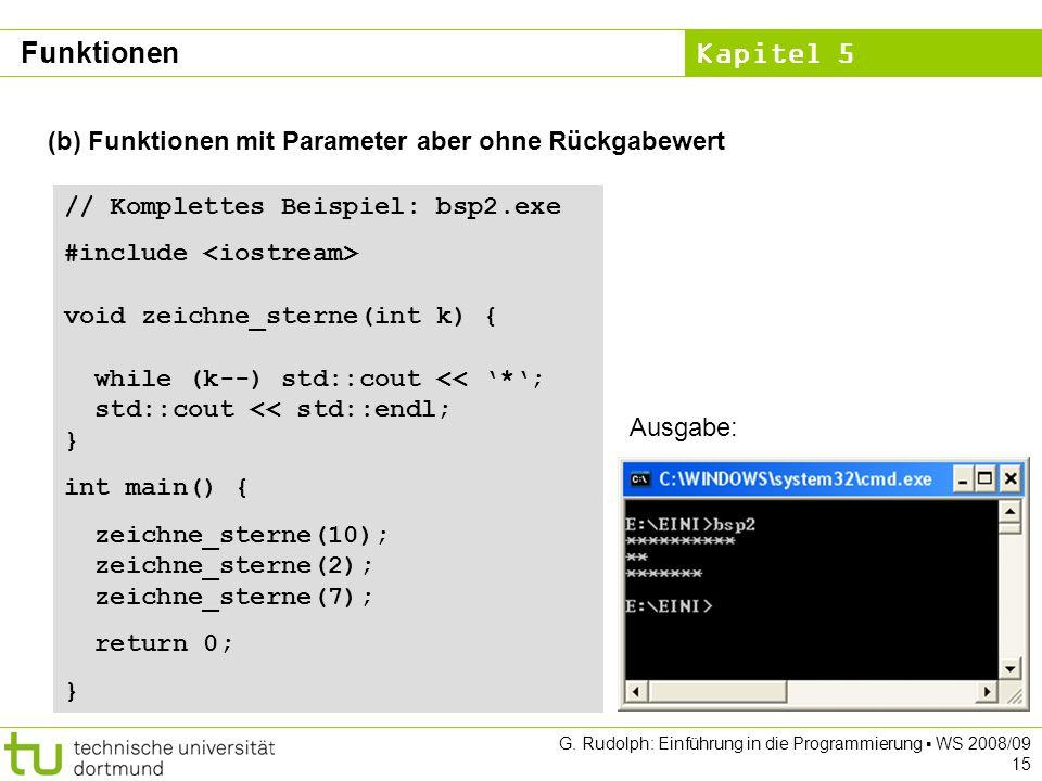 Kapitel 5 G. Rudolph: Einführung in die Programmierung WS 2008/09 15 (b) Funktionen mit Parameter aber ohne Rückgabewert // Komplettes Beispiel: bsp2.
