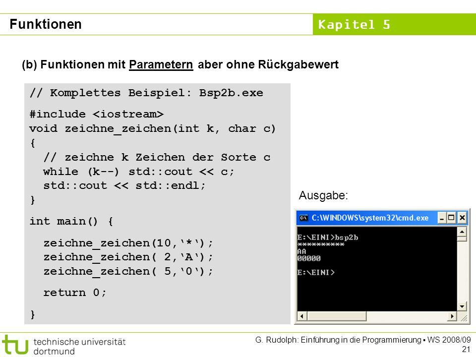 Kapitel 5 G. Rudolph: Einführung in die Programmierung WS 2008/09 21 (b) Funktionen mit Parametern aber ohne Rückgabewert // Komplettes Beispiel: Bsp2