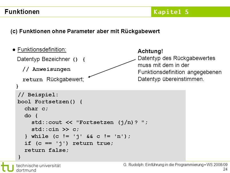 Kapitel 5 G. Rudolph: Einführung in die Programmierung WS 2008/09 24 (c) Funktionen ohne Parameter aber mit Rückgabewert Funktionsdefinition: Datentyp