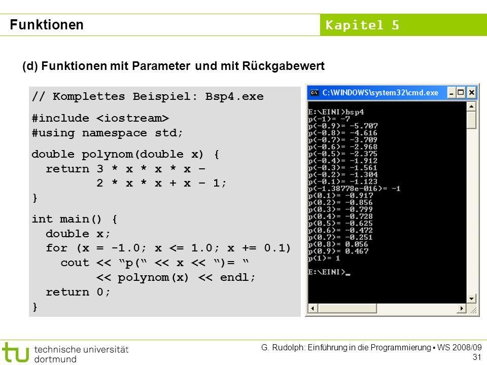 Kapitel 5 G. Rudolph: Einführung in die Programmierung WS 2008/09 31 (d) Funktionen mit Parameter und mit Rückgabewert // Komplettes Beispiel: Bsp4.ex