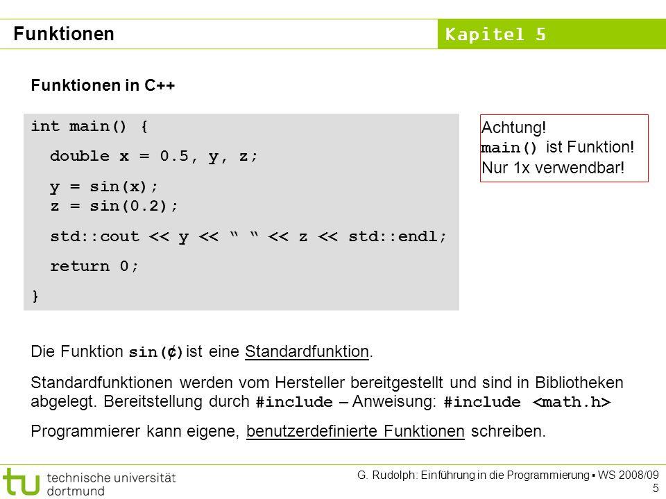 Kapitel 5 G. Rudolph: Einführung in die Programmierung WS 2008/09 5 int main() { double x = 0.5, y, z; y = sin(x); z = sin(0.2); std::cout << y << <<