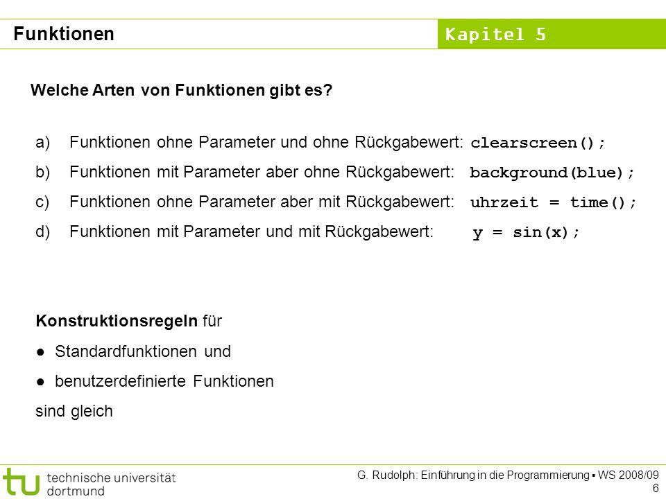 Kapitel 5 G. Rudolph: Einführung in die Programmierung WS 2008/09 6 Welche Arten von Funktionen gibt es? a) Funktionen ohne Parameter und ohne Rückgab