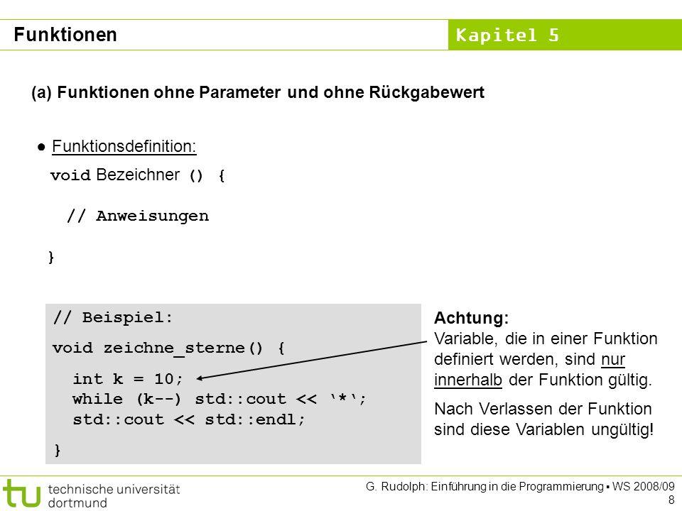 Kapitel 5 G. Rudolph: Einführung in die Programmierung WS 2008/09 8 (a) Funktionen ohne Parameter und ohne Rückgabewert Funktionsdefinition: void Beze