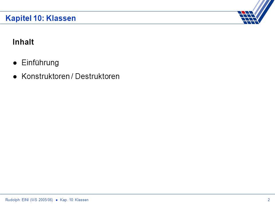 Rudolph: EINI (WS 2005/06) Kap. 10: Klassen2 Kapitel 10: Klassen Inhalt Einführung Konstruktoren / Destruktoren