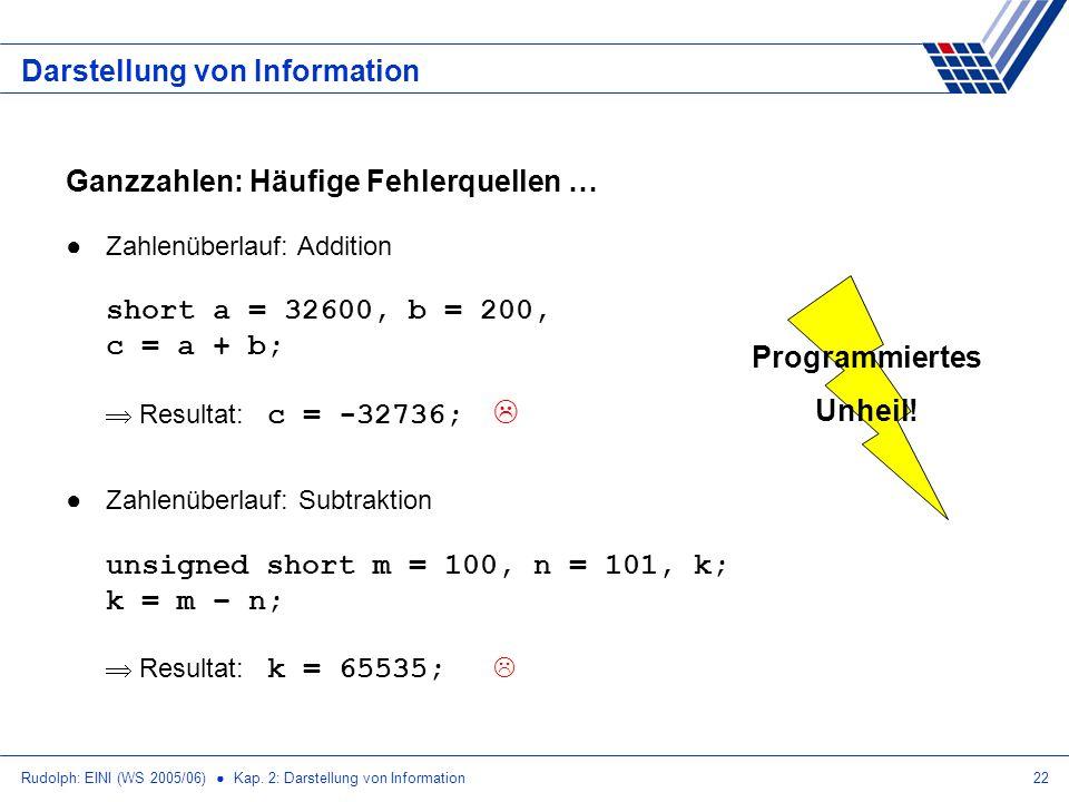 Rudolph: EINI (WS 2005/06) Kap. 2: Darstellung von Information22 Darstellung von Information Ganzzahlen: Häufige Fehlerquellen … Zahlenüberlauf: Addit
