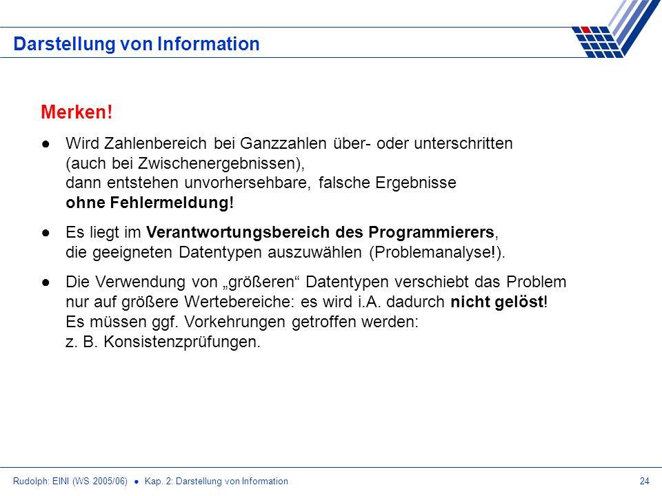 Rudolph: EINI (WS 2005/06) Kap. 2: Darstellung von Information24 Darstellung von Information Merken! Wird Zahlenbereich bei Ganzzahlen über- oder unte