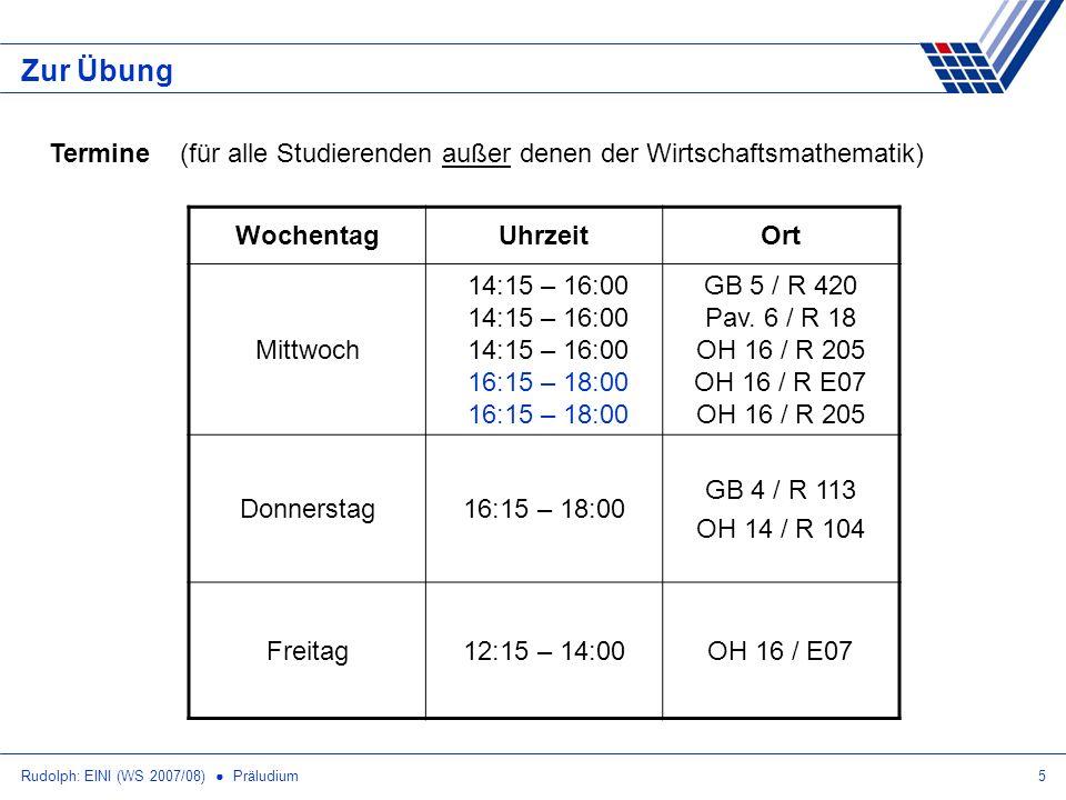 Rudolph: EINI (WS 2007/08) Präludium6 Zur Übung Termine (nur für Studierende der Wirtschaftsmathematik) MODIMIDOFR 8 - 10LA1 10 - 12LA1ANA1 12 - 14EINI 14 - 16ANA1EINI 16 - 18