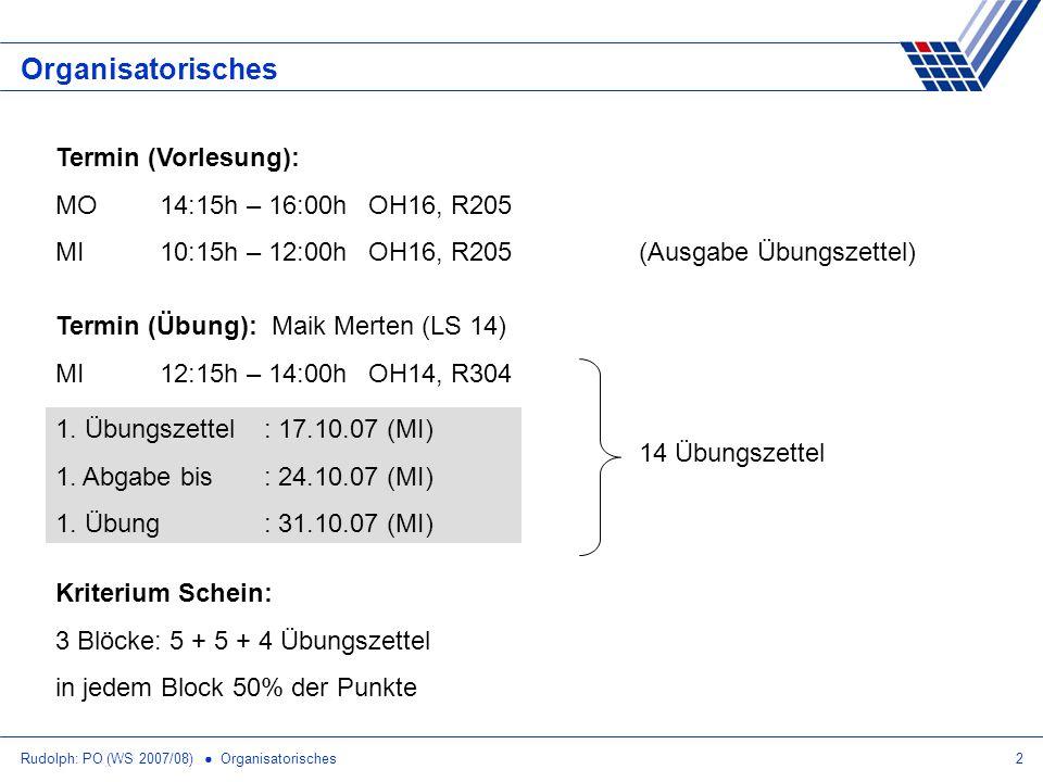 Rudolph: PO (WS 2007/08) Organisatorisches2 Organisatorisches Termin (Vorlesung): MO14:15h – 16:00hOH16, R205 MI10:15h – 12:00hOH16, R205 Termin (Übung): Maik Merten (LS 14) MI12:15h – 14:00hOH14, R304 (Ausgabe Übungszettel) 1.