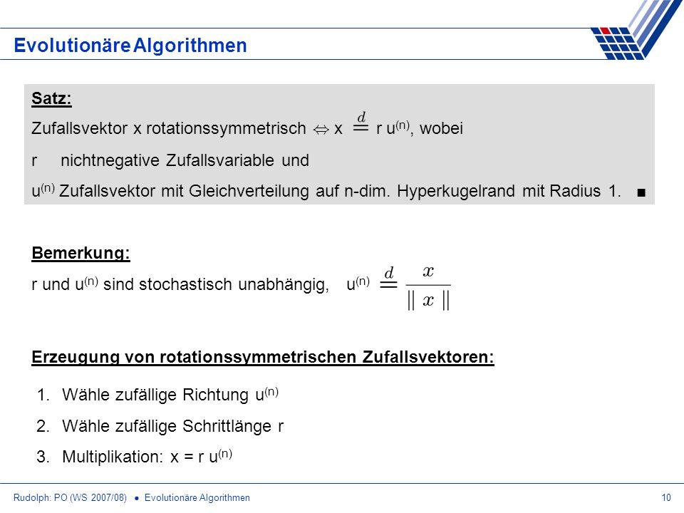 Rudolph: PO (WS 2007/08) Evolutionäre Algorithmen10 Evolutionäre Algorithmen Satz: Zufallsvektor x rotationssymmetrisch, x r u (n), wobei r nichtnegat