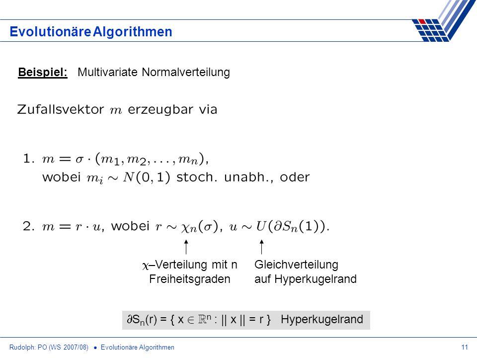 Rudolph: PO (WS 2007/08) Evolutionäre Algorithmen11 Evolutionäre Algorithmen Beispiel: Multivariate Normalverteilung S n (r) = { x 2 R n : || x || = r