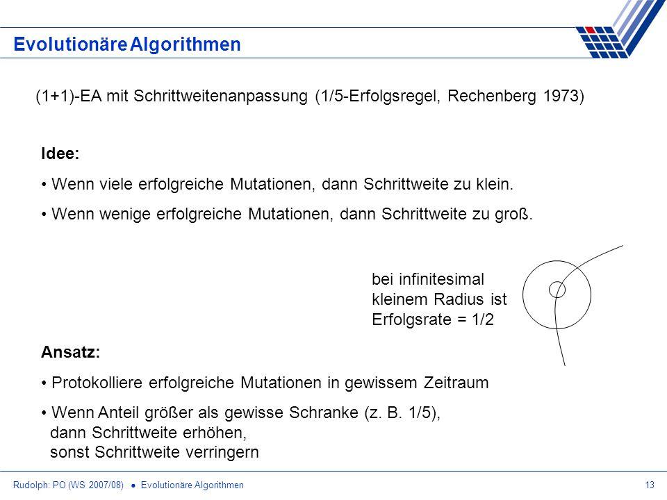 Rudolph: PO (WS 2007/08) Evolutionäre Algorithmen13 Evolutionäre Algorithmen (1+1)-EA mit Schrittweitenanpassung (1/5-Erfolgsregel, Rechenberg 1973) I