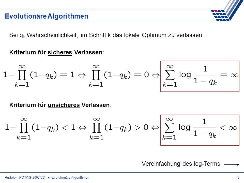 Rudolph: PO (WS 2007/08) Evolutionäre Algorithmen16 Evolutionäre Algorithmen Sei q k Wahrscheinlichkeit, im Schritt k das lokale Optimum zu verlassen.