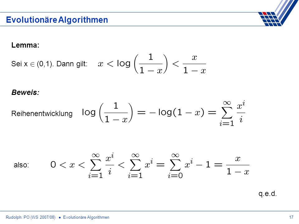 Rudolph: PO (WS 2007/08) Evolutionäre Algorithmen17 Evolutionäre Algorithmen Lemma: Sei x 2 (0,1). Dann gilt: Beweis: Reihenentwicklung also: q.e.d.