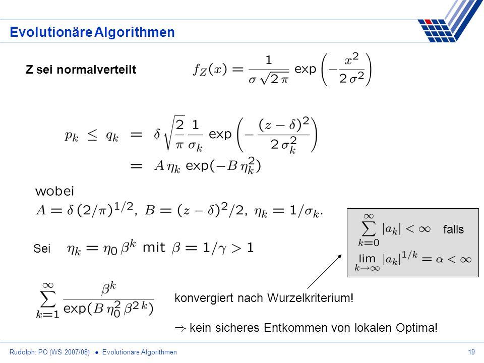 Rudolph: PO (WS 2007/08) Evolutionäre Algorithmen19 Evolutionäre Algorithmen Z sei normalverteilt Sei konvergiert nach Wurzelkriterium! falls ) kein s