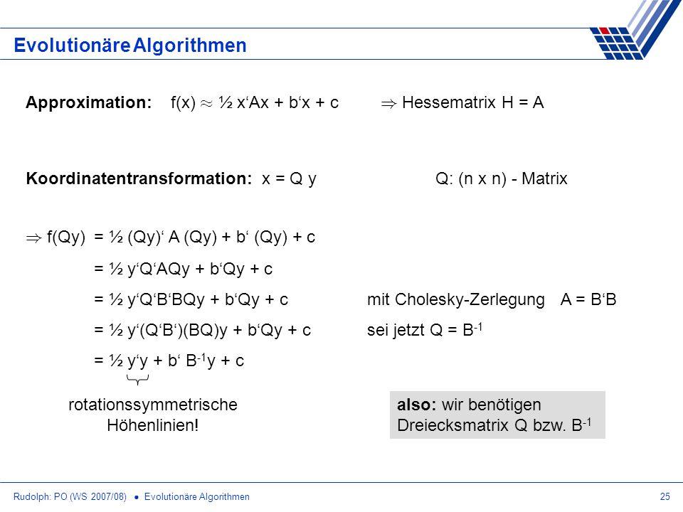 Rudolph: PO (WS 2007/08) Evolutionäre Algorithmen25 Evolutionäre Algorithmen Approximation: f(x) ¼ ½ xAx + bx + c ) Hessematrix H = A Koordinatentrans